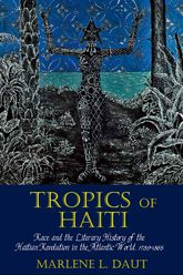 Tropics of Haiti: Race and the Literary History of the Haitian Revolution in the Atlantic World, 1789-1865