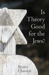 Is Theory Good for the Jews?: French Thought and the Challenge of the New Antisemitism