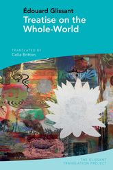 Treatise on the Whole-World: by Édouard Glissant
