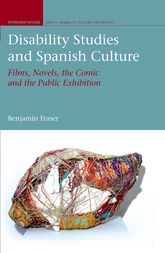 Disability Studies and Spanish Culture: Films, Novels, the Comic and the Public Exhibition